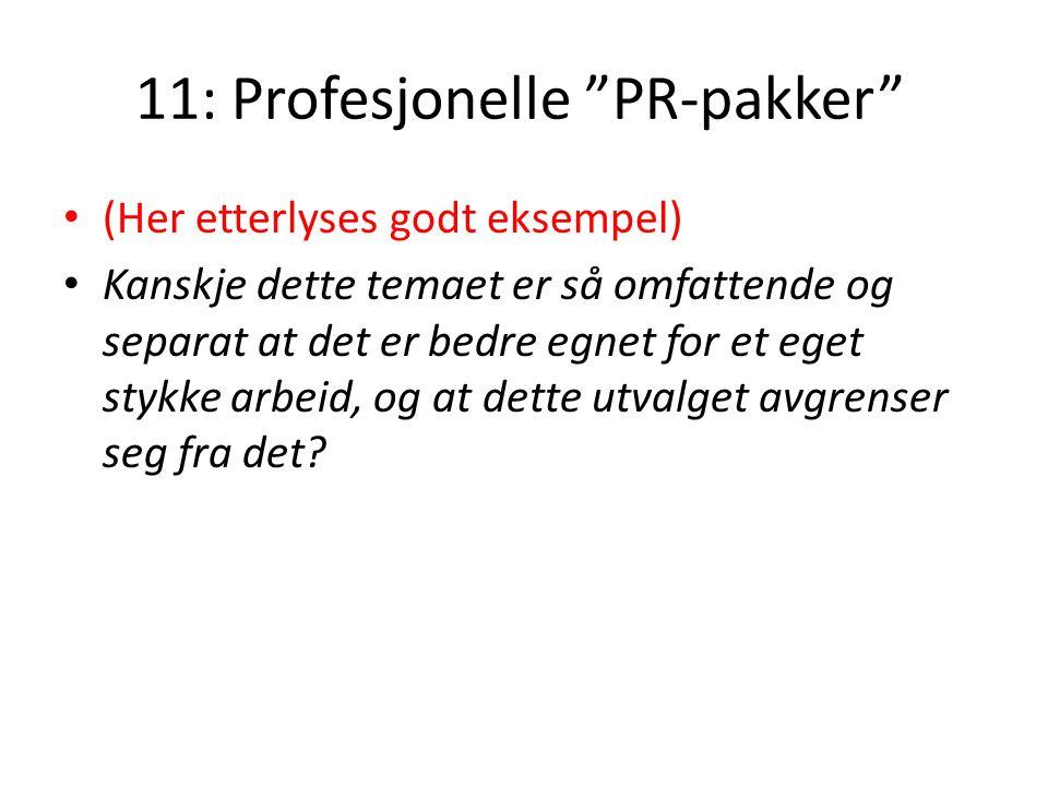 11: Profesjonelle PR-pakker • (Her etterlyses godt eksempel) • Kanskje dette temaet er så omfattende og separat at det er bedre egnet for et eget stykke arbeid, og at dette utvalget avgrenser seg fra det?