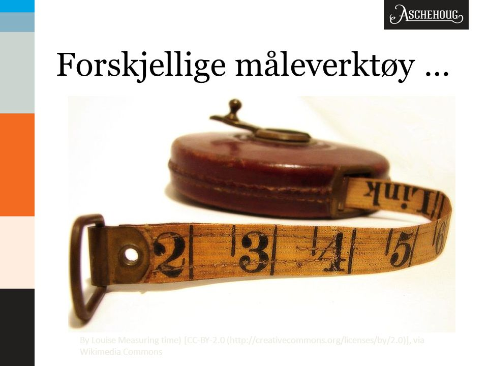 Forskjellige måleverktøy … By Louise Measuring time) [CC-BY-2.0 (http://creativecommons.org/licenses/by/2.0)], via Wikimedia Commons