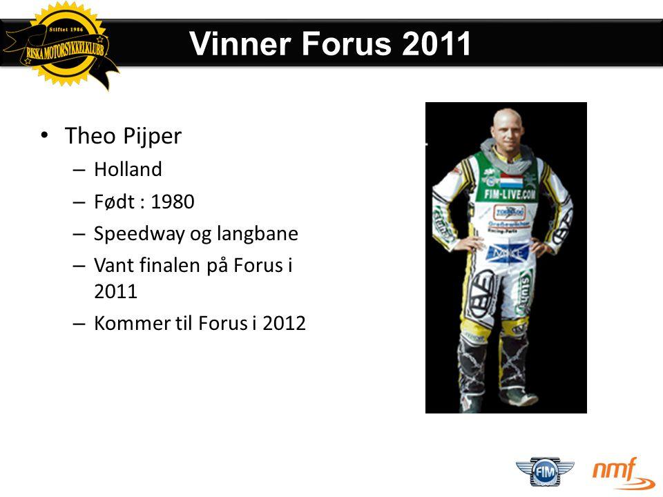 • Joonas Kylmakorpi – Finland – Født : 1980 – Speedway og langbane – VMester 2010 og 2011 – Kommer til Forus i 2012 Siste års Verdensmester