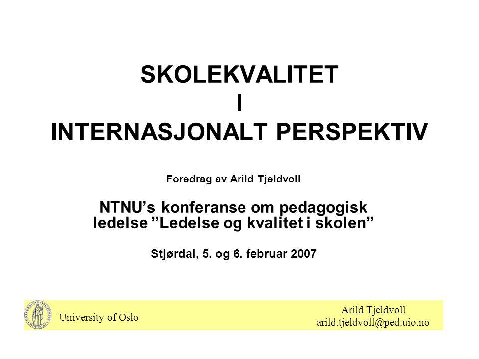 """SKOLEKVALITET I INTERNASJONALT PERSPEKTIV Foredrag av Arild Tjeldvoll NTNU's konferanse om pedagogisk ledelse """"Ledelse og kvalitet i skolen"""" Stjørdal,"""