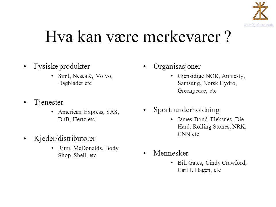 www.bjerkem.com Hva kan være merkevarer ? •Fysiske produkter •Smil, Nescafé, Volvo, Dagbladet etc •Tjenester •American Express, SAS, DnB, Hertz etc •K