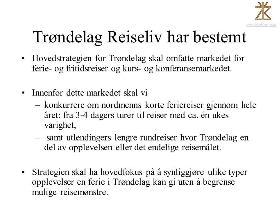 www.bjerkem.com Trøndelag Reiseliv har bestemt •Hovedstrategien for Trøndelag skal omfatte markedet for ferie- og fritidsreiser og kurs- og konferanse