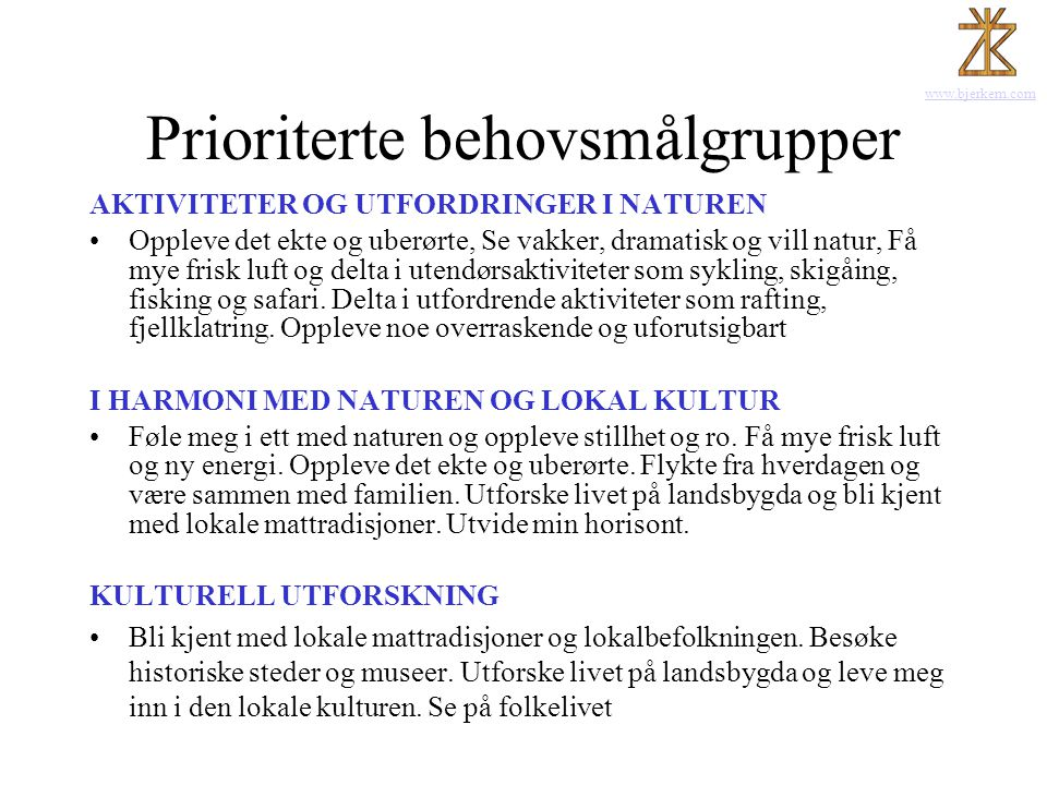 www.bjerkem.com Prioriterte behovsmålgrupper AKTIVITETER OG UTFORDRINGER I NATUREN •Oppleve det ekte og uberørte, Se vakker, dramatisk og vill natur,