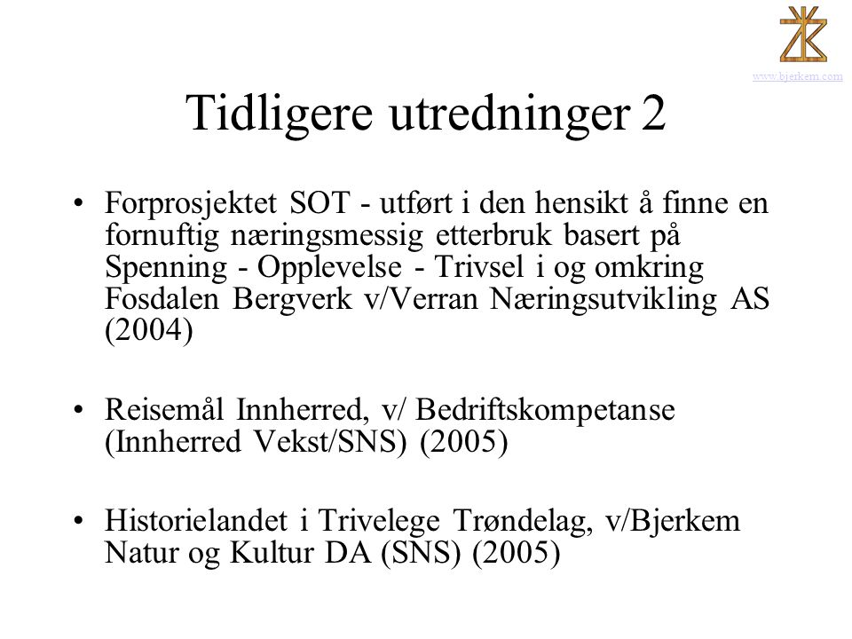 www.bjerkem.com Tidligere utredninger 2 •Forprosjektet SOT - utført i den hensikt å finne en fornuftig næringsmessig etterbruk basert på Spenning - Op