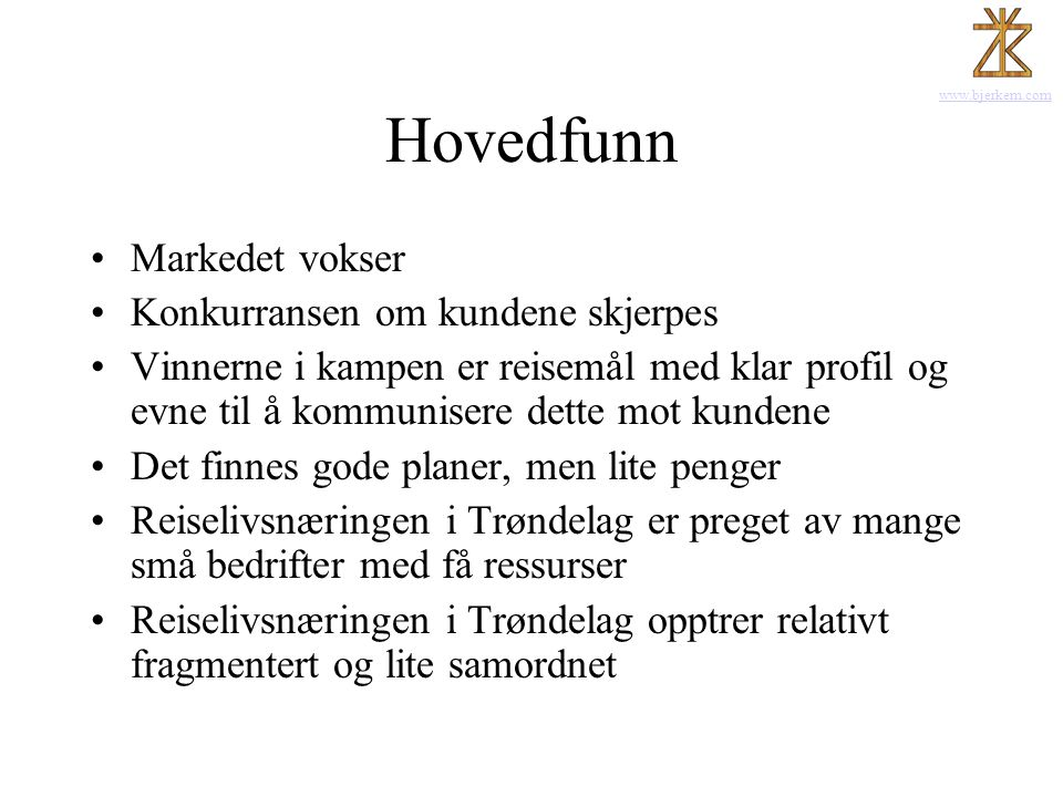 www.bjerkem.com Hovedfunn •Markedet vokser •Konkurransen om kundene skjerpes •Vinnerne i kampen er reisemål med klar profil og evne til å kommunisere