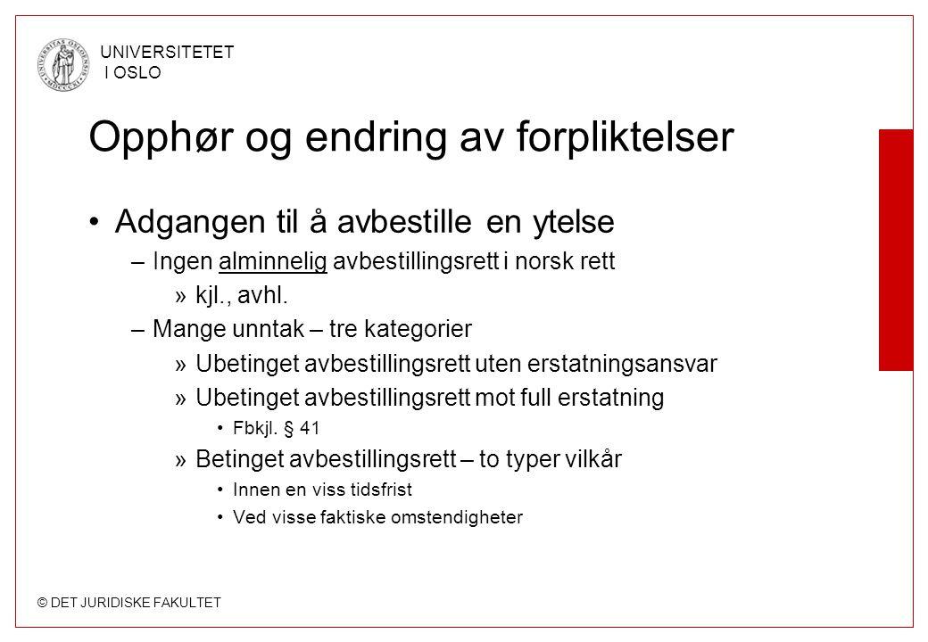 © DET JURIDISKE FAKULTET UNIVERSITETET I OSLO Opphør og endring av forpliktelser •Adgangen til å avbestille en ytelse –Ingen alminnelig avbestillingsrett i norsk rett »kjl., avhl.