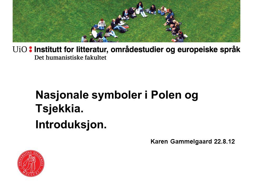 Nasjonale symboler i Polen og Tsjekkia. Introduksjon. Karen Gammelgaard 22.8.12