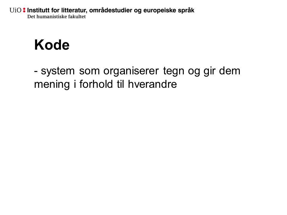 Kode - system som organiserer tegn og gir dem mening i forhold til hverandre