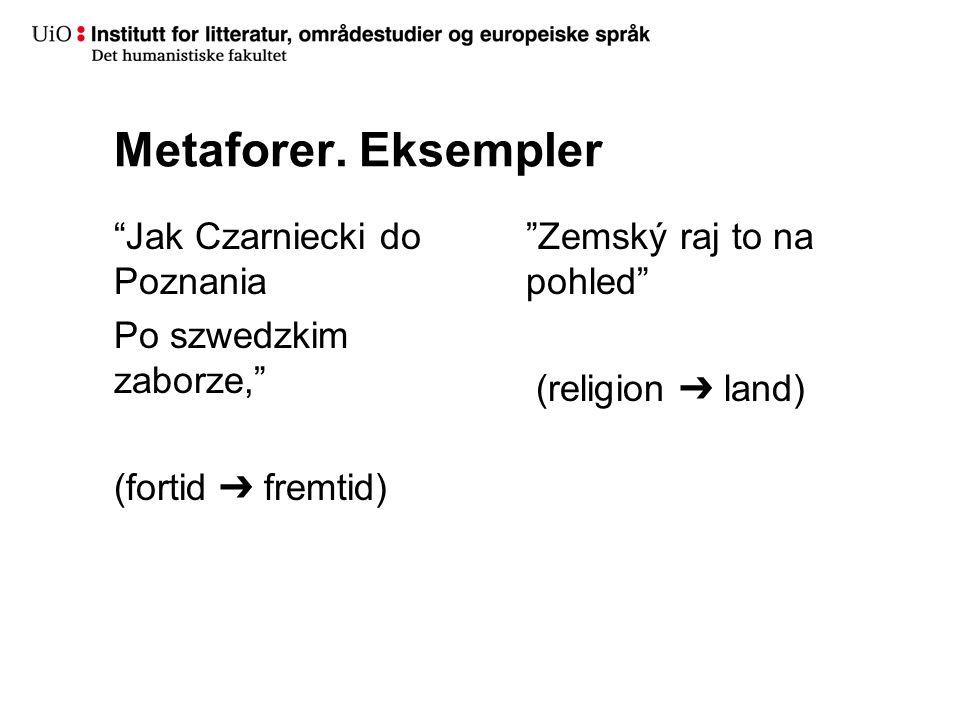 """Metaforer. Eksempler """"Jak Czarniecki do Poznania Po szwedzkim zaborze,"""" (fortid ➔ fremtid) """"Zemský raj to na pohled"""" (religion ➔ land)"""
