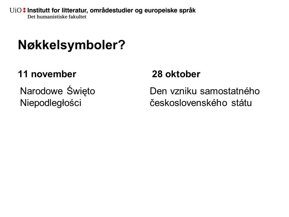 Nøkkelsymboler? 11 november Narodowe Święto Niepodległości 28 oktober Den vzniku samostatného československého státu
