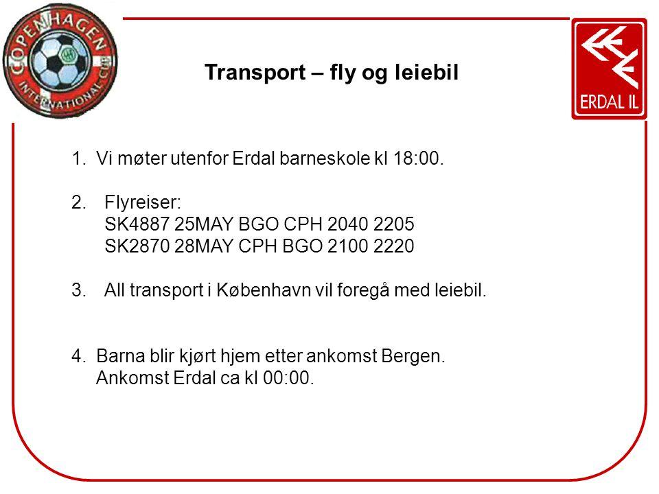 Transport – fly og leiebil 1.Vi møter utenfor Erdal barneskole kl 18:00. 2.Flyreiser: SK4887 25MAY BGO CPH 2040 2205 SK2870 28MAY CPH BGO 2100 2220 3.