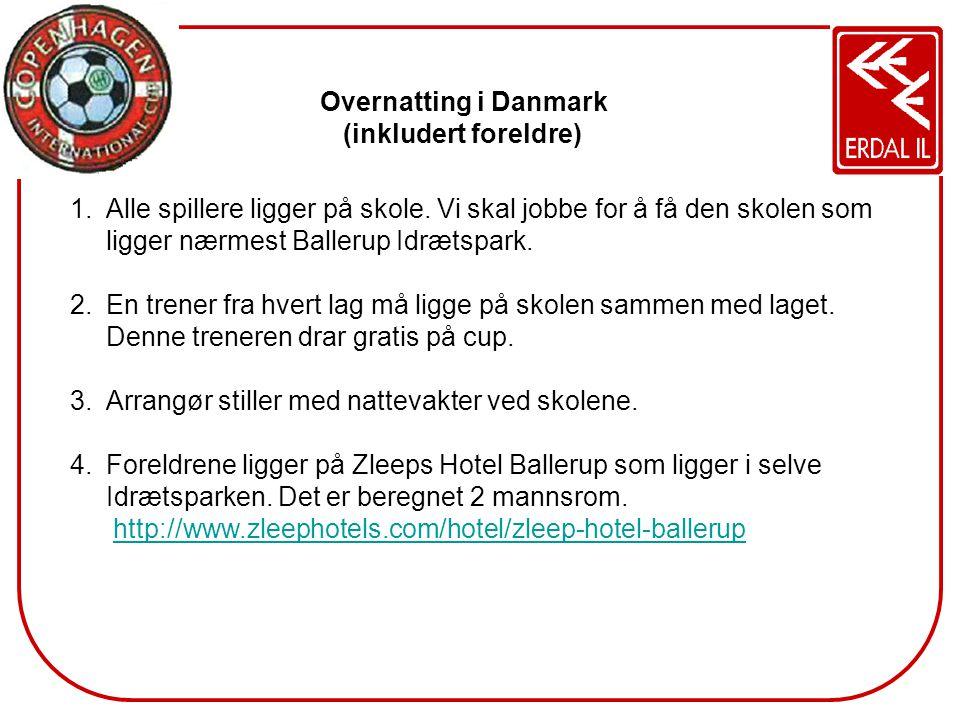 Overnatting i Danmark (inkludert foreldre) 1.Alle spillere ligger på skole. Vi skal jobbe for å få den skolen som ligger nærmest Ballerup Idrætspark.