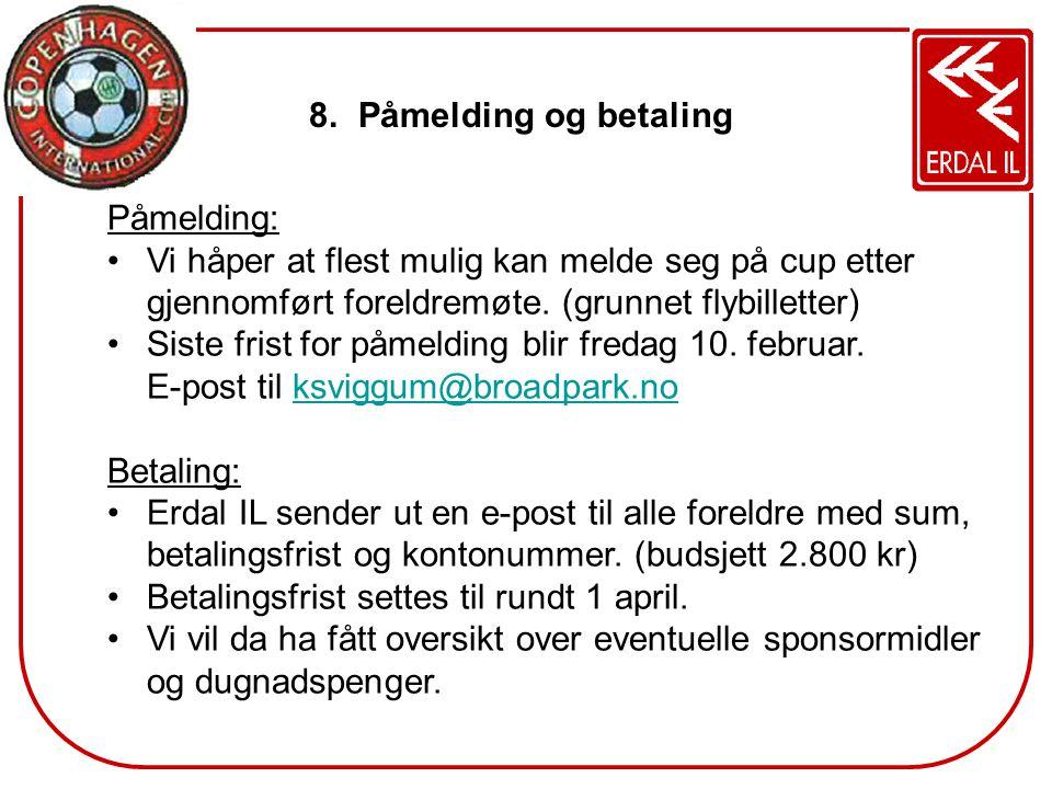 8. Påmelding og betaling Påmelding: •Vi håper at flest mulig kan melde seg på cup etter gjennomført foreldremøte. (grunnet flybilletter) •Siste frist