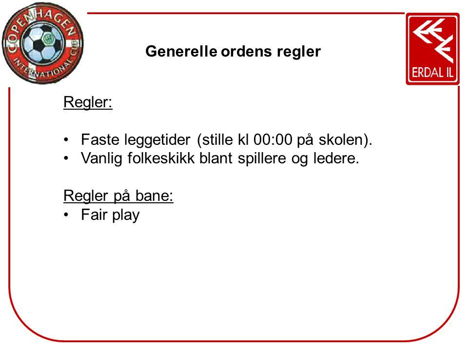 Generelle ordens regler Regler: •Faste leggetider (stille kl 00:00 på skolen). •Vanlig folkeskikk blant spillere og ledere. Regler på bane: •Fair play