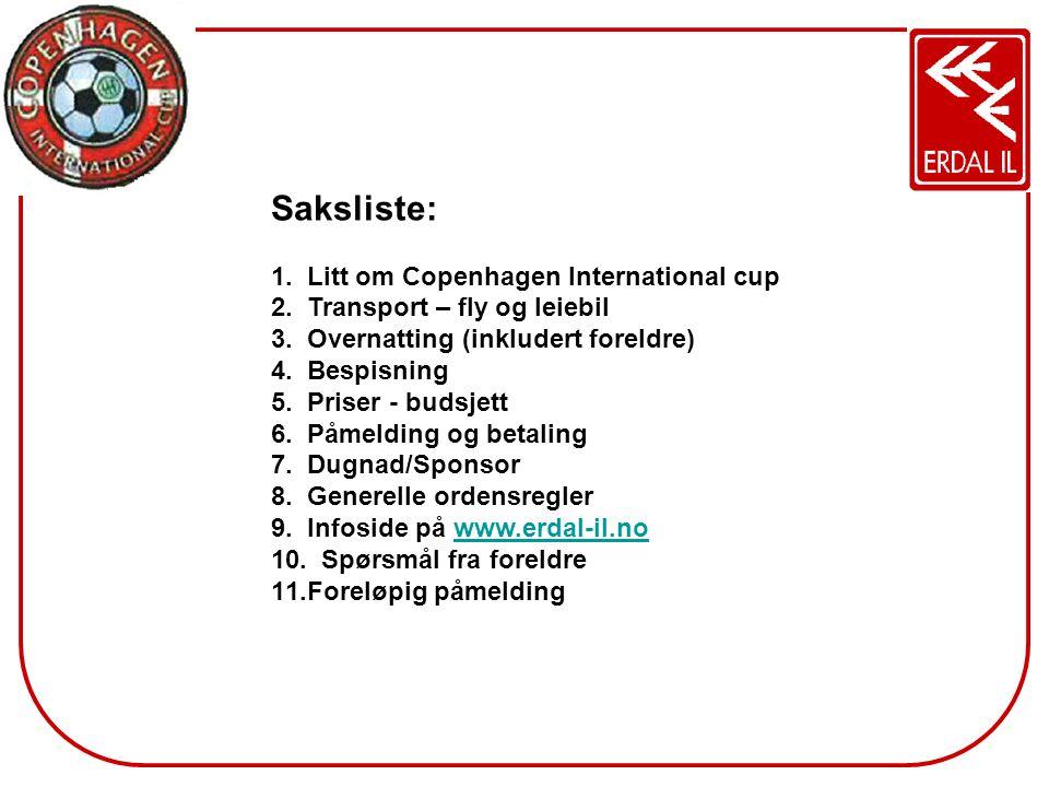 Saksliste: 1. Litt om Copenhagen International cup 2. Transport – fly og leiebil 3. Overnatting (inkludert foreldre) 4. Bespisning 5. Priser - budsjet