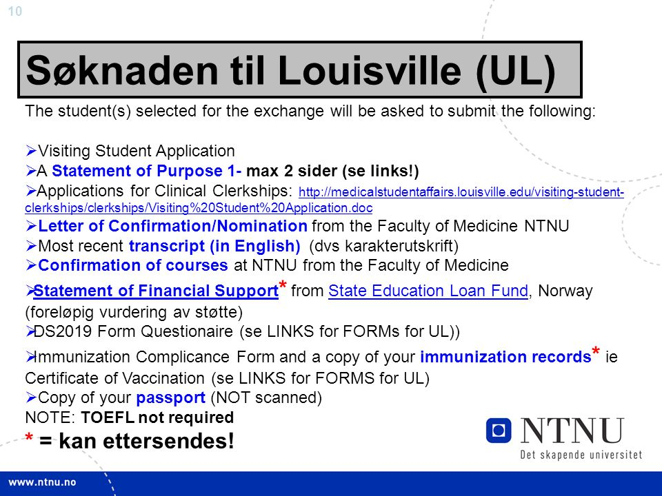 10 Søknaden til Louisville (UL) The student(s) selected for the exchange will be asked to submit the following:  Visiting Student Application  A Sta