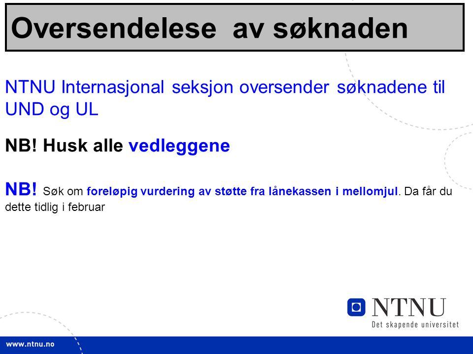 11 Oversendelese av søknaden NTNU Internasjonal seksjon oversender søknadene til UND og UL NB.