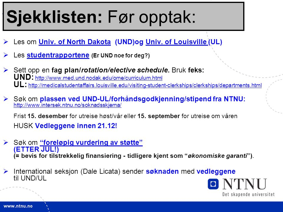 3 Sjekklisten: Før opptak:  Les om Univ. of North Dakota (UND)og Univ. of Louisville (UL)Univ. of North DakotaUniv. of Louisville  Les studentrappor
