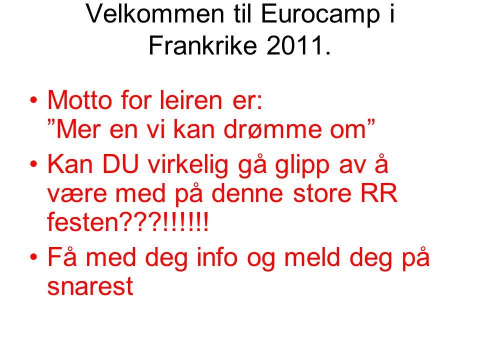 """Velkommen til Eurocamp i Frankrike 2011. •Motto for leiren er: """"Mer en vi kan drømme om"""" •Kan DU virkelig gå glipp av å være med på denne store RR fes"""