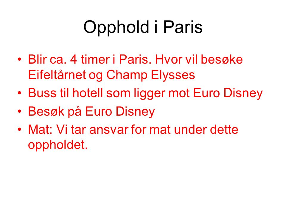Opphold i Paris •Blir ca. 4 timer i Paris. Hvor vil besøke Eifeltårnet og Champ Elysses •Buss til hotell som ligger mot Euro Disney •Besøk på Euro Dis