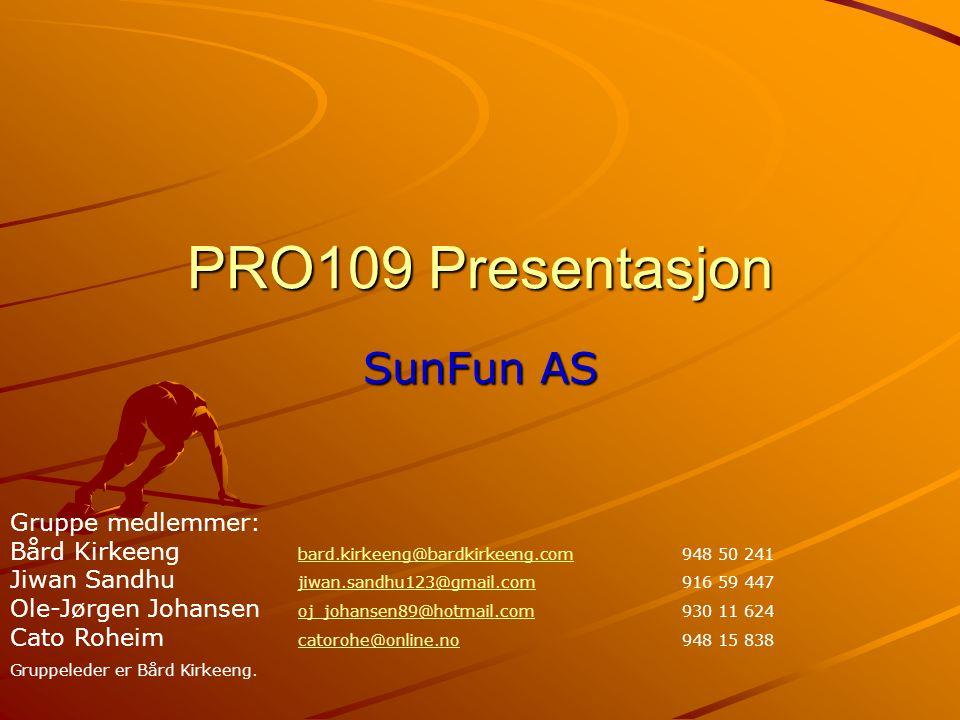 PRO109 Presentasjon SunFun AS Gruppe medlemmer: Bård Kirkeeng bard.kirkeeng@bardkirkeeng.com948 50 241 Jiwan Sandhu jiwan.sandhu123@gmail.com 916 59 4