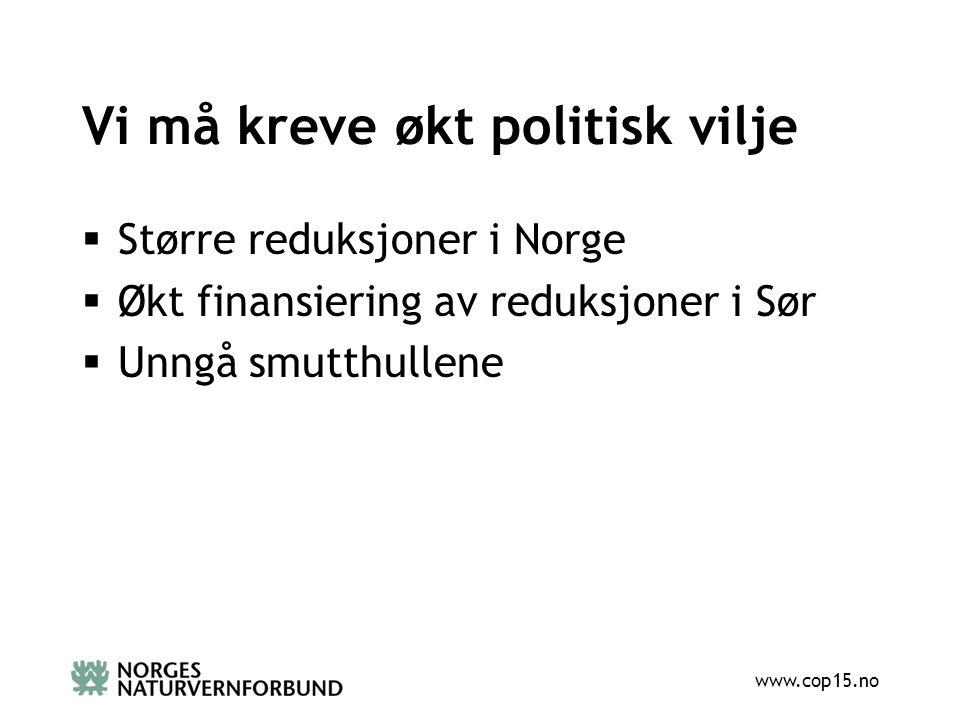 www.cop15.no Vi må kreve økt politisk vilje  Større reduksjoner i Norge  Økt finansiering av reduksjoner i Sør  Unngå smutthullene