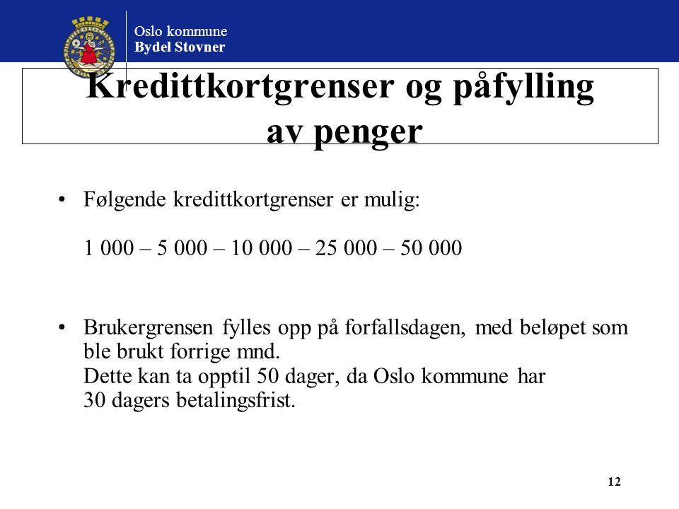 Oslo kommune Bydel Stovner Kredittkortgrenser og påfylling av penger •Følgende kredittkortgrenser er mulig: 1 000 – 5 000 – 10 000 – 25 000 – 50 000 •
