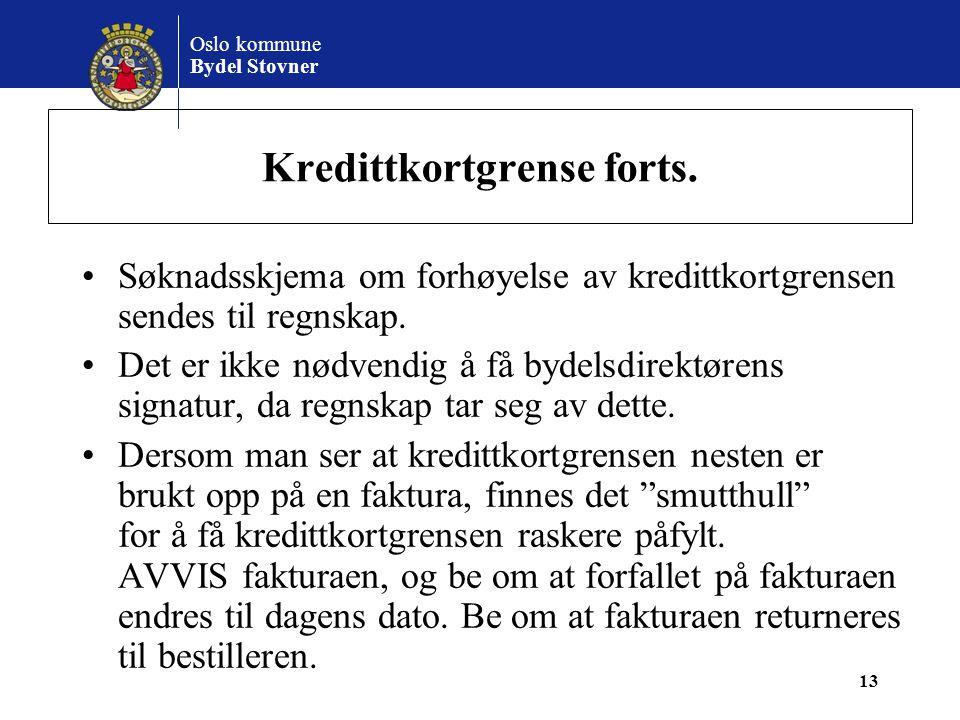Oslo kommune Bydel Stovner Kredittkortgrense forts. •Søknadsskjema om forhøyelse av kredittkortgrensen sendes til regnskap. •Det er ikke nødvendig å f