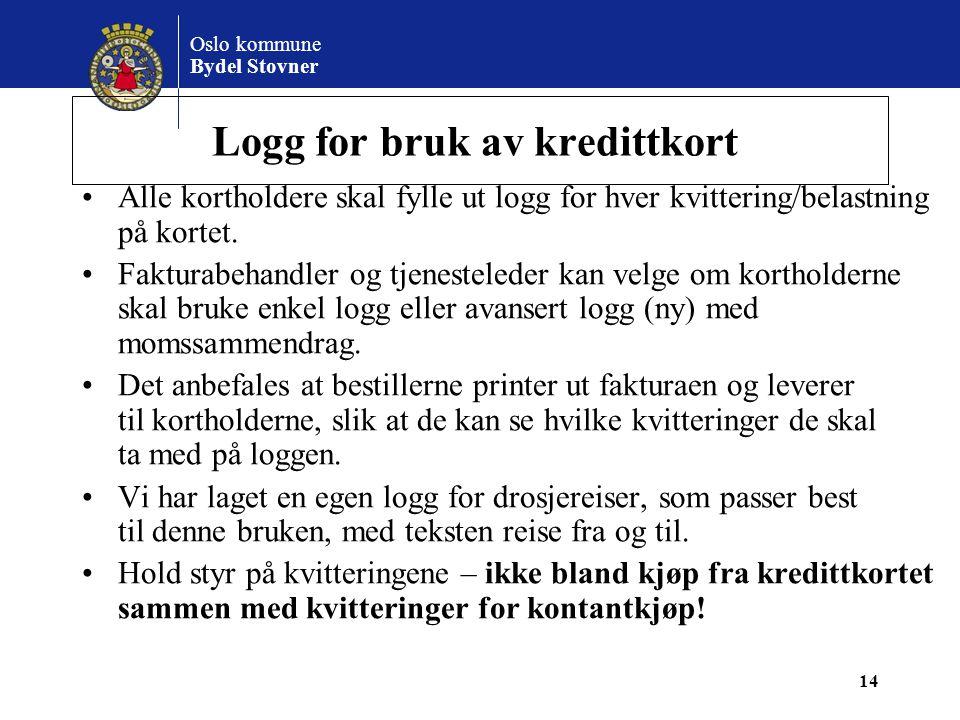 Oslo kommune Bydel Stovner Logg for bruk av kredittkort •Alle kortholdere skal fylle ut logg for hver kvittering/belastning på kortet. •Fakturabehandl