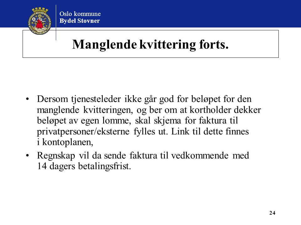 Oslo kommune Bydel Stovner Manglende kvittering forts. •Dersom tjenesteleder ikke går god for beløpet for den manglende kvitteringen, og ber om at kor