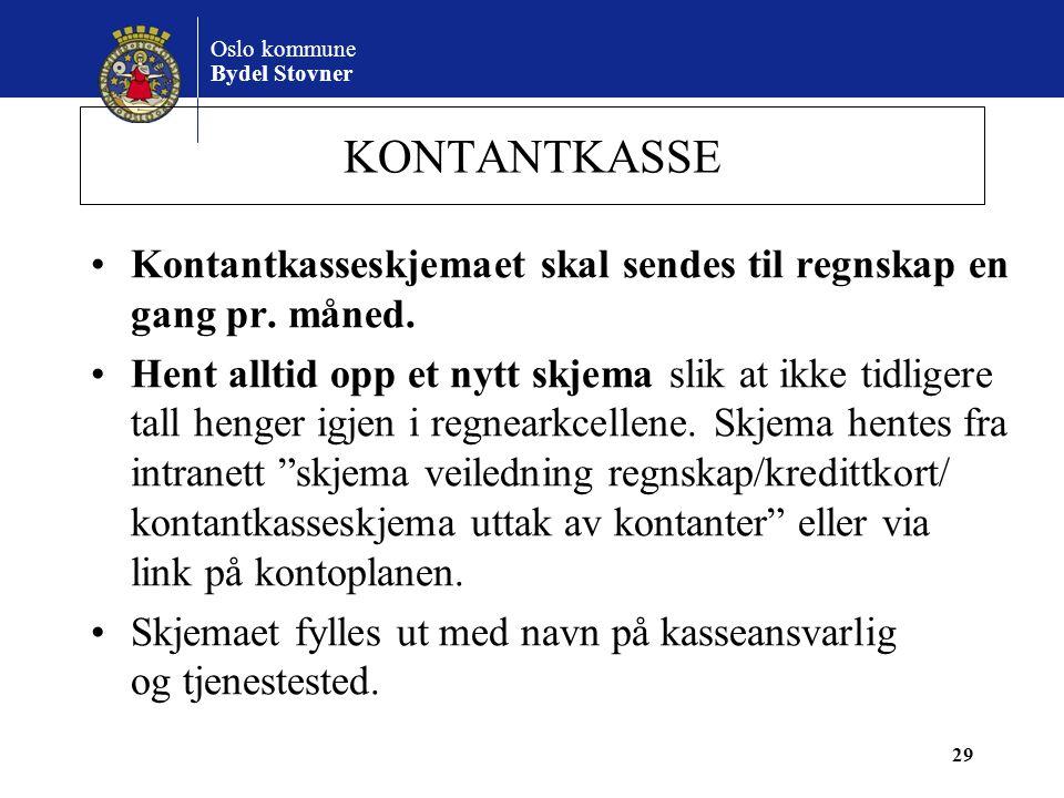 Oslo kommune Bydel Stovner KONTANTKASSE •Kontantkasseskjemaet skal sendes til regnskap en gang pr. måned. •Hent alltid opp et nytt skjema slik at ikke
