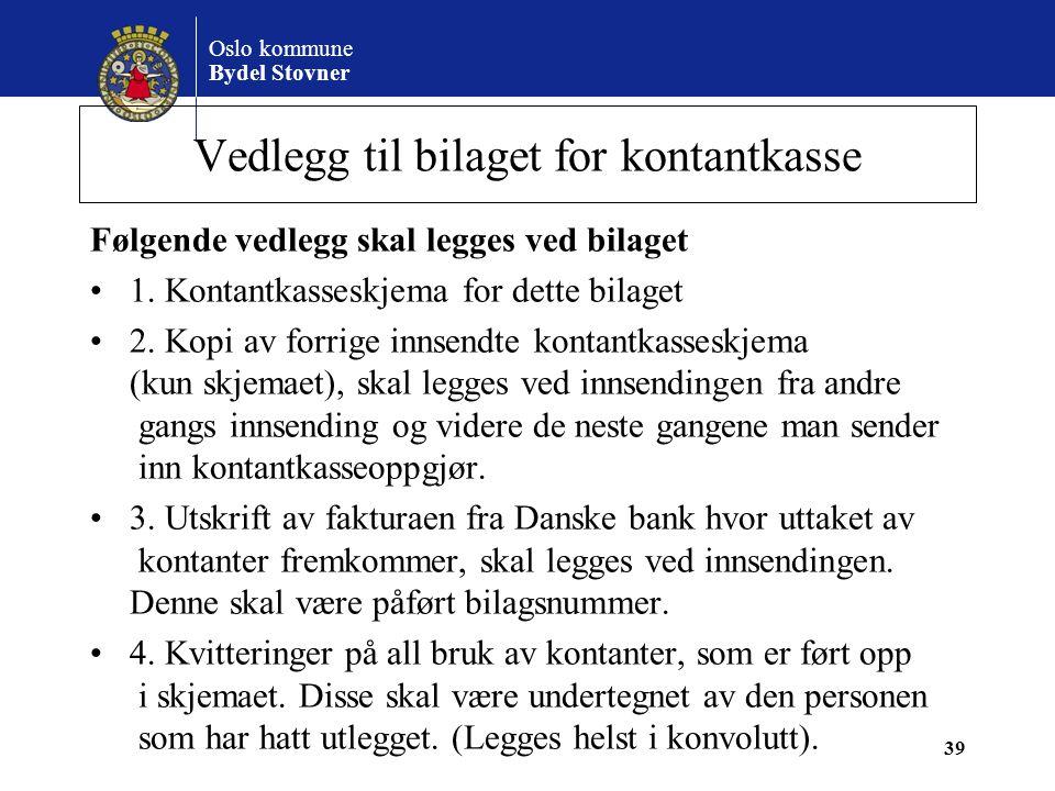 Oslo kommune Bydel Stovner Vedlegg til bilaget for kontantkasse Følgende vedlegg skal legges ved bilaget •1. Kontantkasseskjema for dette bilaget •2.