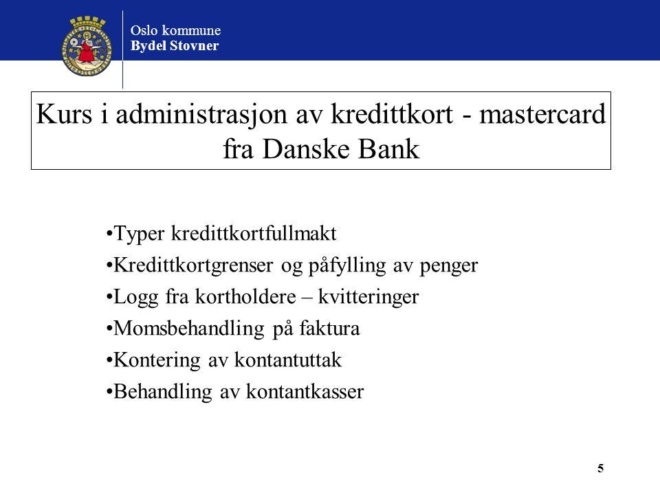 Oslo kommune Bydel Stovner Kurs i administrasjon av kredittkort - mastercard fra Danske Bank •Typer kredittkortfullmakt •Kredittkortgrenser og påfylli