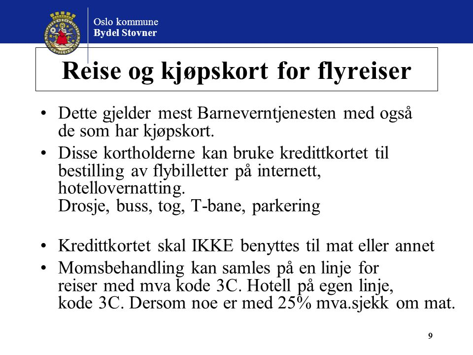 Oslo kommune Bydel Stovner Reise og kjøpskort for flyreiser •Dette gjelder mest Barneverntjenesten med også de som har kjøpskort. •Disse kortholderne