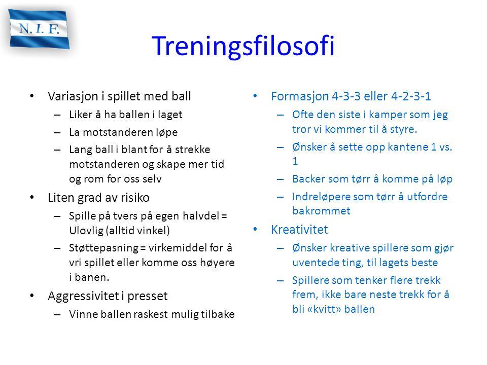 Treningsfilosofi • Variasjon i spillet med ball – Liker å ha ballen i laget – La motstanderen løpe – Lang ball i blant for å strekke motstanderen og s