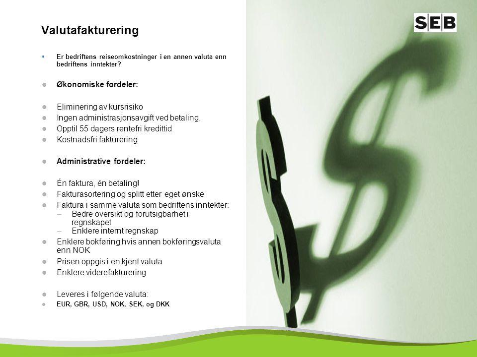 7 Valutafakturering  Er bedriftens reiseomkostninger i en annen valuta enn bedriftens inntekter?  Økonomiske fordeler:  Eliminering av kursrisiko 
