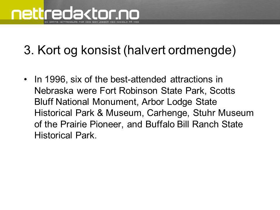 3. Kort og konsist (halvert ordmengde) •In 1996, six of the best-attended attractions in Nebraska were Fort Robinson State Park, Scotts Bluff National