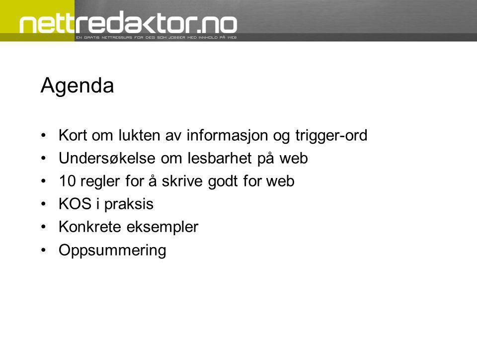 Agenda •Kort om lukten av informasjon og trigger-ord •Undersøkelse om lesbarhet på web •10 regler for å skrive godt for web •KOS i praksis •Konkrete eksempler •Oppsummering