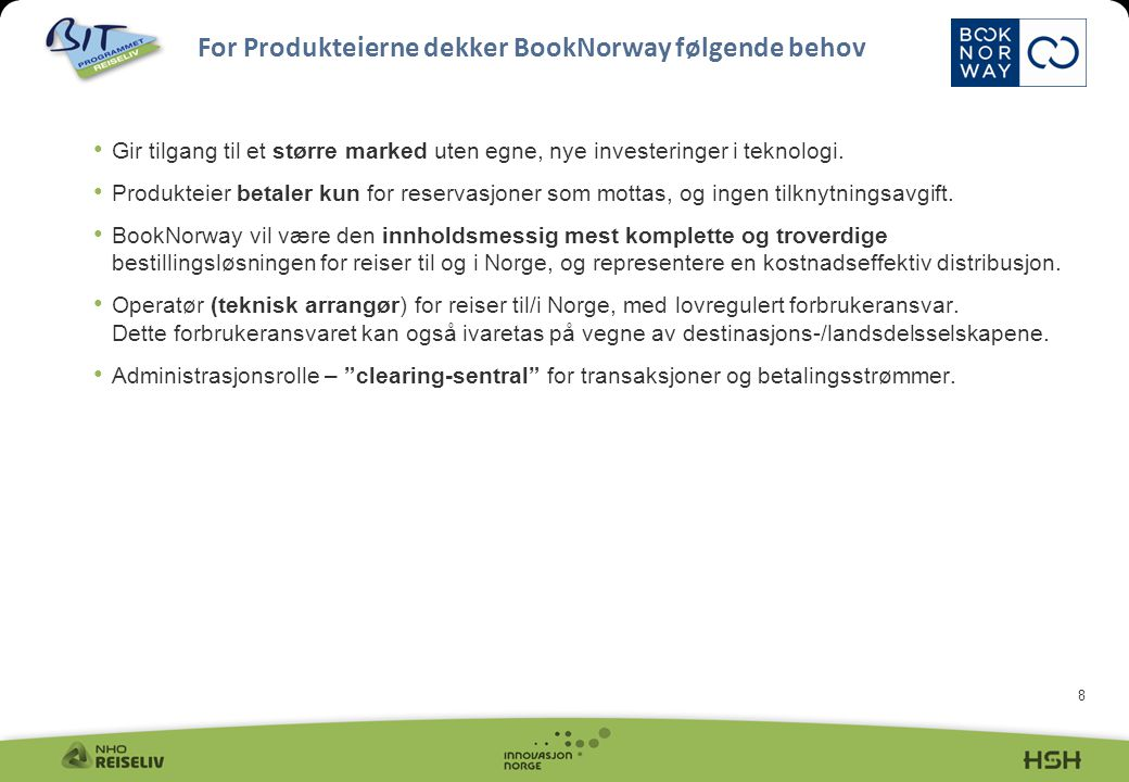 8 • Gir tilgang til et større marked uten egne, nye investeringer i teknologi.