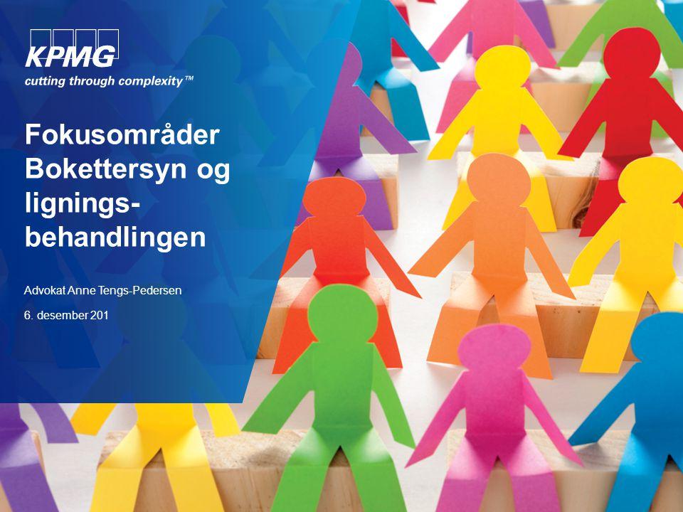 Fokusområder Bokettersyn og lignings- behandlingen Advokat Anne Tengs-Pedersen 6. desember 201