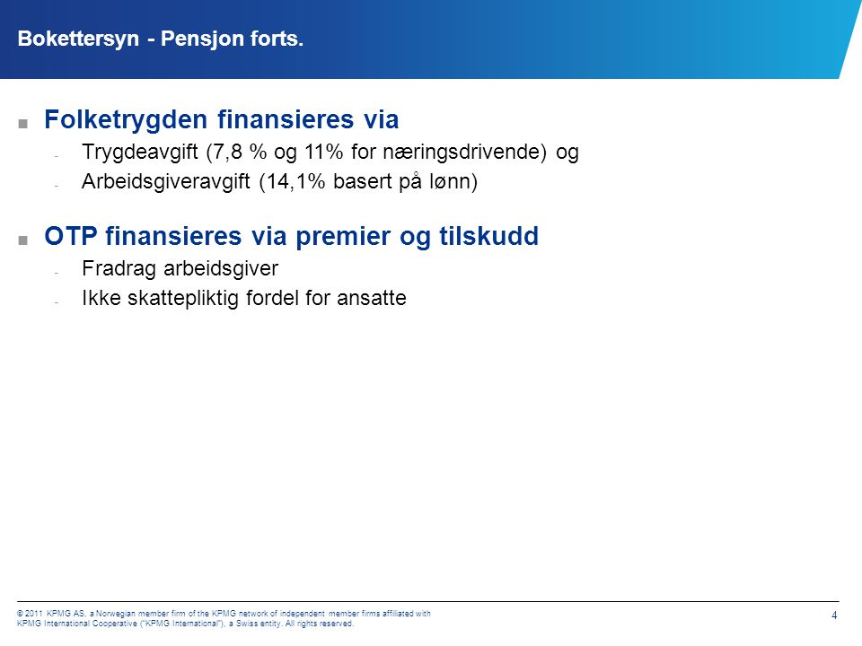 "© 2011 KPMG AS, a Norwegian member firm of the KPMG network of independent member firms affiliated with KPMG International Cooperative (""KPMG Internat"