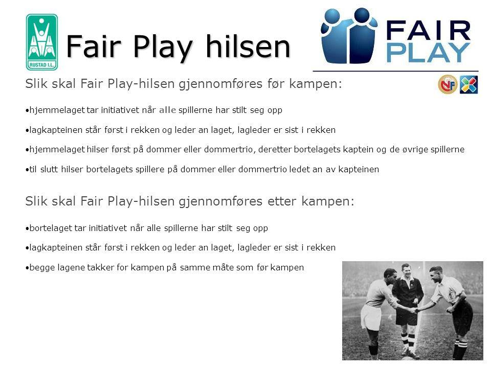Fair Play hilsen Slik skal Fair Play-hilsen gjennomføres før kampen: •hjemmelaget tar initiativet når alle spillerne har stilt seg opp •lagkapteinen s