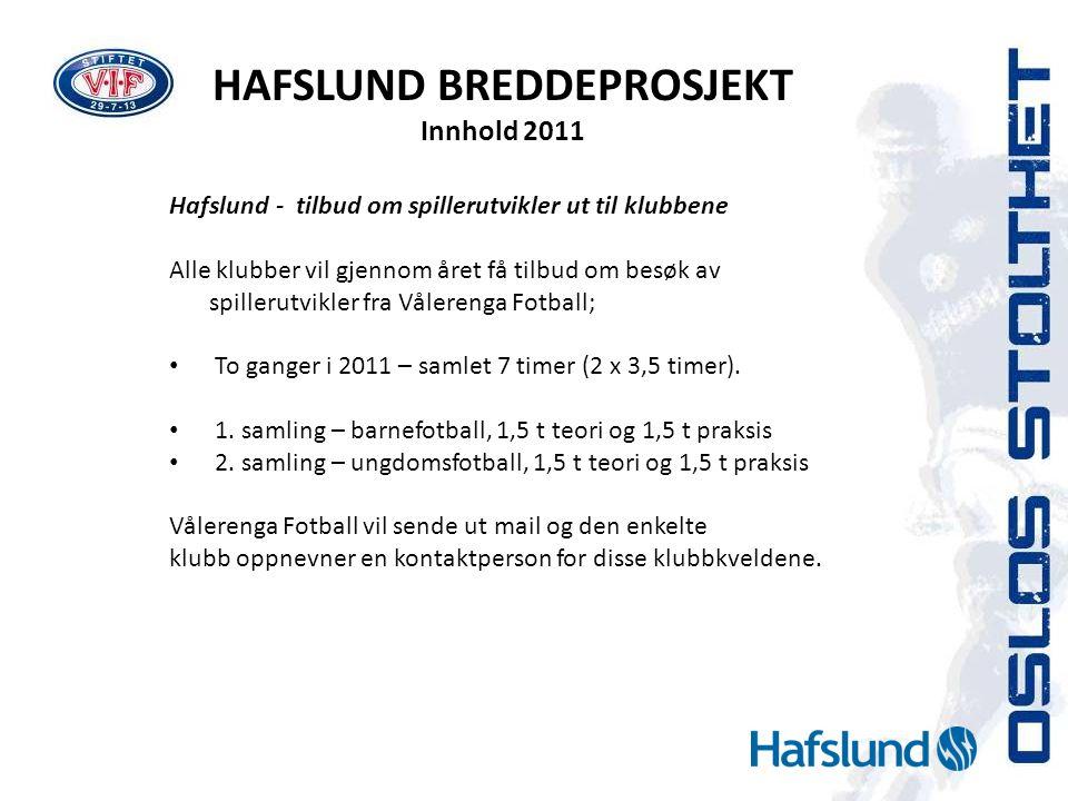 HAFSLUND BREDDEPROSJEKT Innhold 2011 Hafslund- tilbud om spillerutvikler ut til klubbene Alle klubber vil gjennom året få tilbud om besøk av spillerut