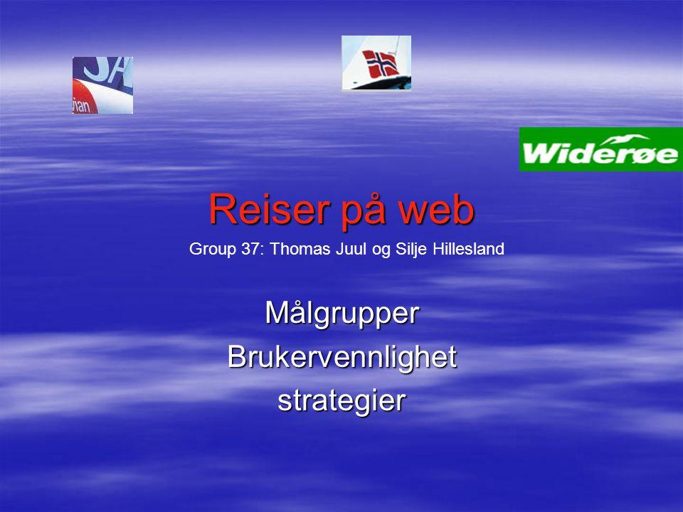 Reiser på web MålgrupperBrukervennlighetstrategier Group 37: Thomas Juul og Silje Hillesland