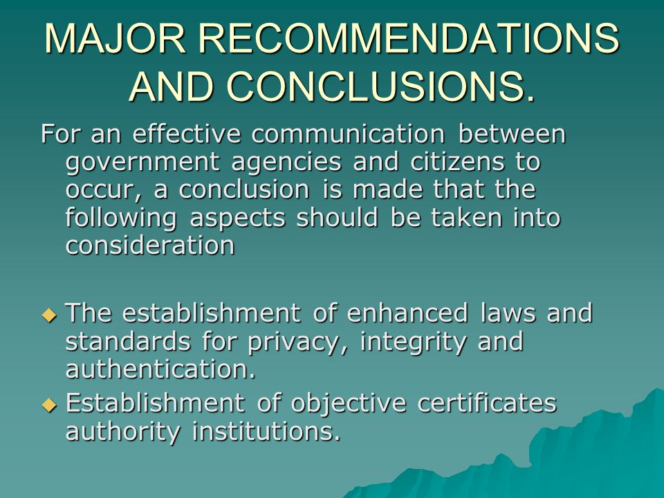 MAJOR RECOMMENDATIONS AND CONCLUSIONS. For an effective communication between government agencies and citizens to occur, a conclusion is made that the