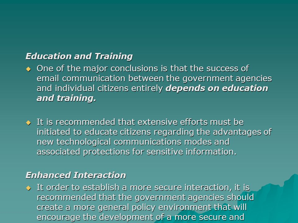 Education and Training Education and Training  One of the major conclusions is that the success of email communication between the government agencie