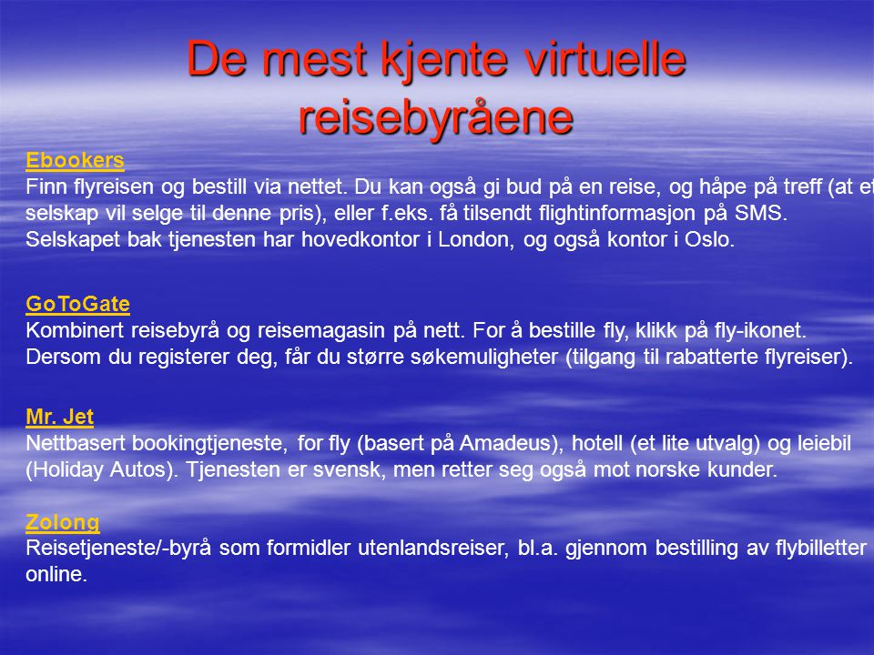 De mest kjente virtuelle reisebyråene Ebookers Ebookers Finn flyreisen og bestill via nettet.