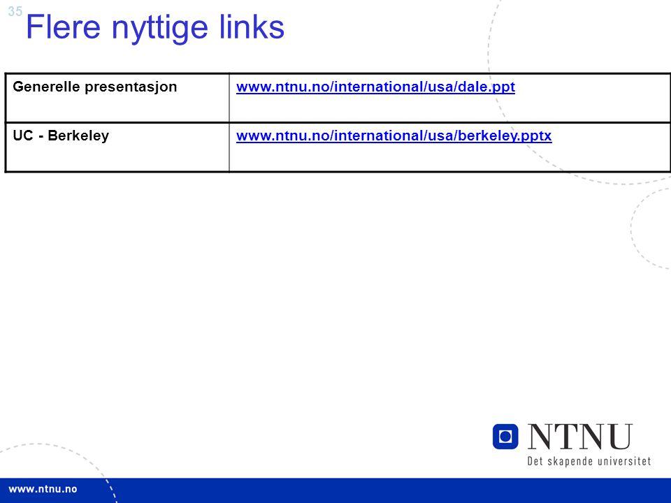 35 Flere nyttige links Generelle presentasjonwww.ntnu.no/international/usa/dale.ppt UC - Berkeleywww.ntnu.no/international/usa/berkeley.pptx