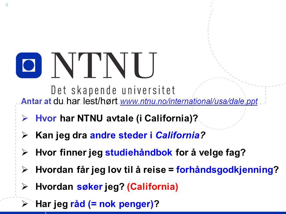 4 Antar at du har lest/hørt www.ntnu.no/international/usa/dale.ppt www.ntnu.no/international/usa/dale.ppt  Hvor har NTNU avtale (i California).