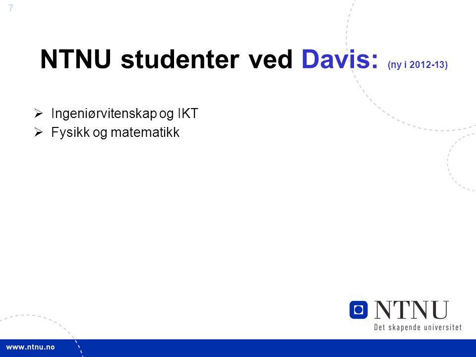 7 NTNU studenter ved Davis: (ny i 2012-13)  Ingeniørvitenskap og IKT  Fysikk og matematikk